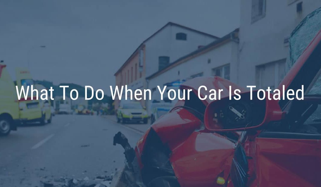 What To Do When Your Car Is Totaled